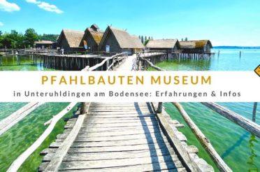 Pfahlbauten Museum in Unteruhldingen am Bodensee: Erfahrungen