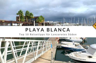 Playa Blanca – Top 10 Reisetipps für Lanzarotes Süden