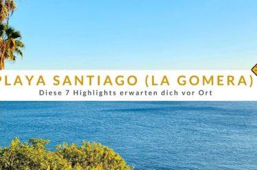 Playa Santiago (La Gomera): Diese 7 Highlights erwarten dich vor Ort