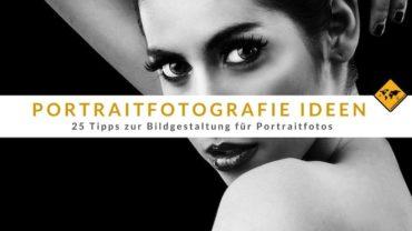 Portraitfotografie Ideen – 25 Tipps zur Bildgestaltung für Portraitfotos