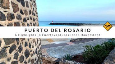Puerto del Rosario – 6 Highlights in Fuerteventuras Insel-Hauptstadt