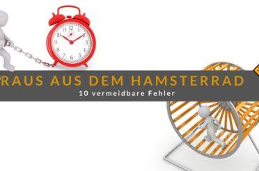 Raus aus dem Hamsterrad – 10 vermeidbare Fehler