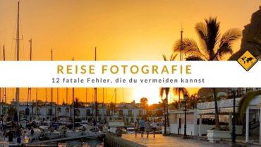 Reise Fotografie – 12 fatale Fehler, die du vermeiden kannst