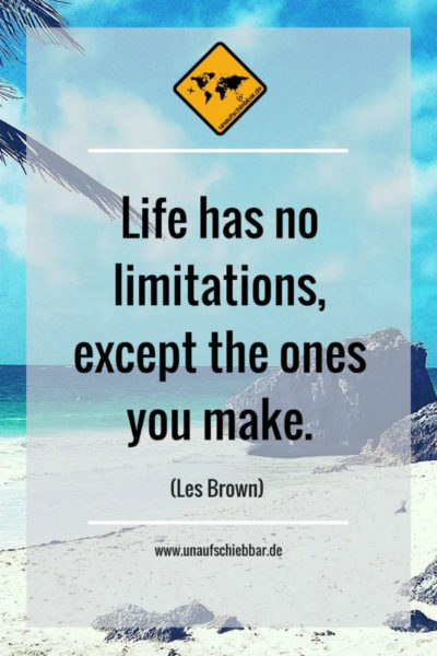 Reise Zitat Life has no limitations, except the ones you make