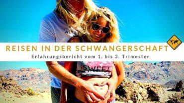 Reisen in der Schwangerschaft – Erfahrungsbericht vom 1. bis 3. Trimester