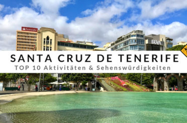 Santa Cruz de Tenerife – Top 10 Aktivitäten & Reisetipps