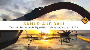 Sanur auf Bali: Top 10 Sehenswürdigkeiten, Strände, Hotels & Co.