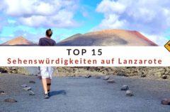 Top 15 Sehenswürdigkeiten auf Lanzarote (inkl. Karte)
