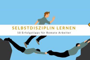 Selbstdisziplin lernen – 10 Erfolgstipps für Remote Arbeiter