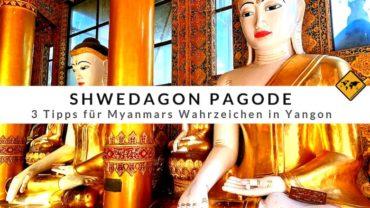 Shwedagon Pagode – 3 Tipps für Myanmars Wahrzeichen in Yangon
