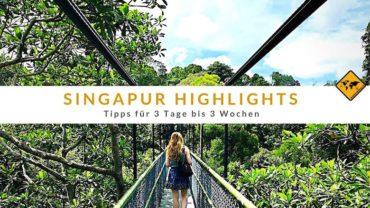 Singapur Highlights – Tipps für 3 Tage bis 3 Wochen