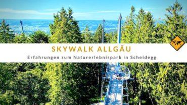 Skywalk Allgäu – Erfahrungen zum Naturerlebnispark in Scheidegg