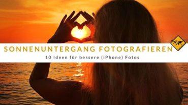 Sonnenuntergang fotografieren – 10 Ideen für bessere (iPhone) Fotos