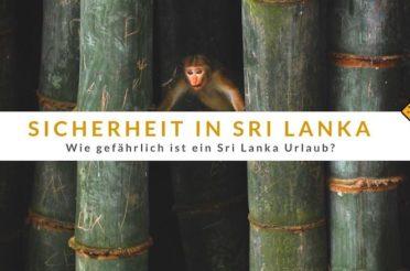 Ist ein Sri Lanka Urlaub gefährlich? Unsere Erfahrungen & Top 3 Tipps für deine Sicherheit