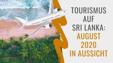 Wann und wie kann man trotz Corona wieder nach Sri Lanka reisen? August 2020 nun fix