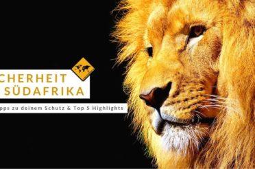 Sicherheit in Südafrika – 11 Tipps zu deinem Schutz & Top 5 Highlights