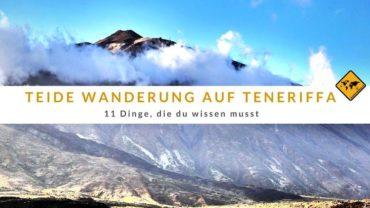 Teide Wanderung auf Teneriffa: 11 Dinge, die du wissen musst