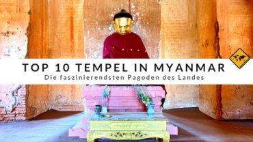 Top 10 Tempel in Myanmar: Die faszinierendsten Pagoden des Landes