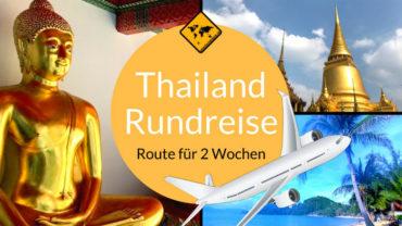 Thailand Rundreise 2 Wochen – die beste Reiseroute