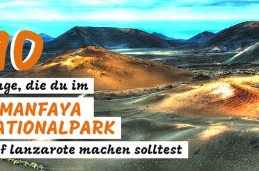 Timanfaya Nationalpark Lanzarote – 10 Tipps für deinen Besuch