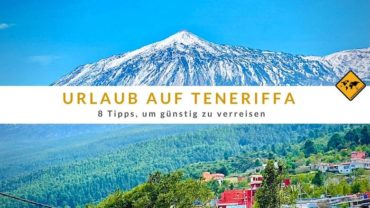 Urlaub auf Teneriffa – 8 Tipps, um günstig zu verreisen