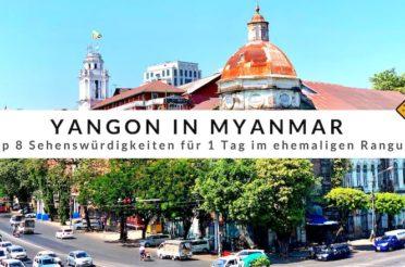 Yangon in Myanmar – Top 8 Sehenswürdigkeiten für 1 Tag im ehemaligen Rangun