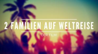 Zwei Familien auf Weltreise der Film – Lohnt der Kinofilm? [Bewertung 9,2/10]