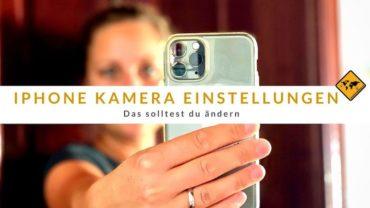 iPhone Kamera Einstellungen – Das solltest du ändern